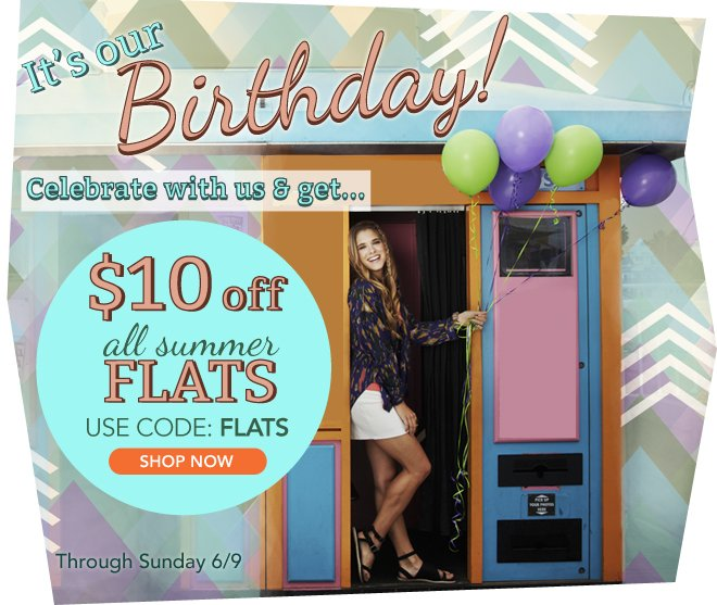 It's our birthday! Celebrate with us & get $10 off all summer flats!