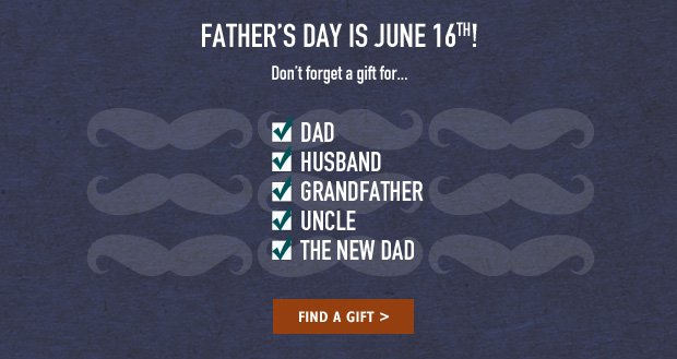 FATHER'S DAY IS JUNE 16TH! Don't forget a gift for ... Dad, Husband, GrandFather, Uncle, The New Dad