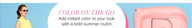 color on the go. Add instant color to your look with a bold summer clutch.
