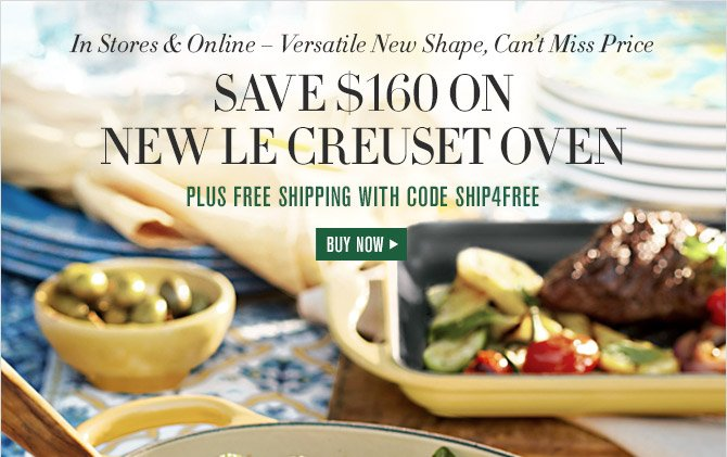 In Stores & Online — Versatile New Shape, Can't Miss Price -- SAVE $160 ON NEW LE CREUSET OVEN -- PLUS FREE SHIPPING WITH CODE SHIP4FREE -- BUY NOW