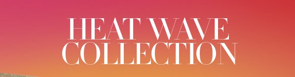 HEAT WAVE COLLECTION