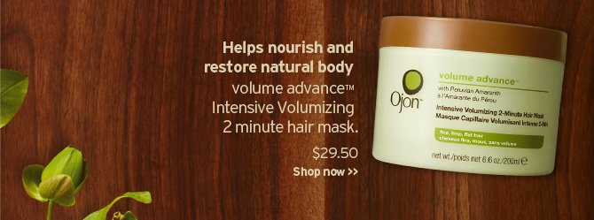 Helps  npurish and restore natural body volume advance Intensive Volumizing 2  min hair mask SHOP NOW