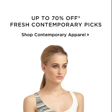 Up To 70% Off* Fresh Contemporary Picks