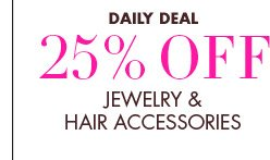 25% JEWELRY & HAIR ACCESSORIES
