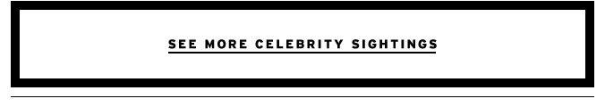 See More Celebrity Sightings