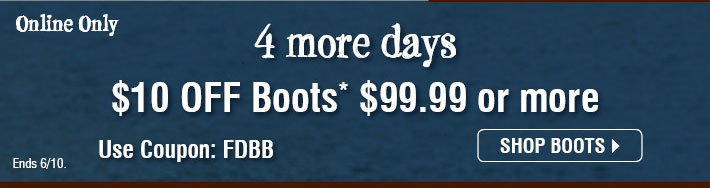 Online Only - 4 more days $10 Off Boots* $99.99 or more