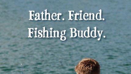 Father. Friend. Fishing Buddy