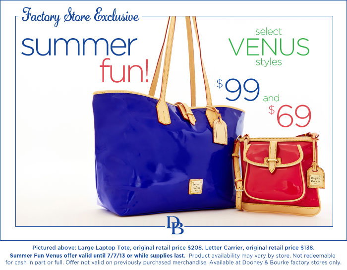 Factory Store Exlusive - Summer Fun, select Venus styles $99 and $69. Offer valid until 7-7-13 or while supplies last.