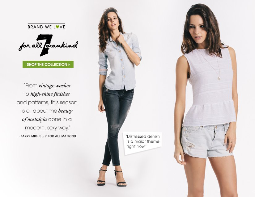 BRAND WE L♥VE: 7 FOR ALL MANKIND. SHOP THE COLLECTION.