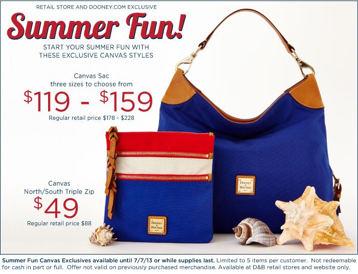 Retail Store and Dooney.com Summer Fun Exclusive - select canvas styles $49 - $159. Available until 7-7-13 or while supplies last.