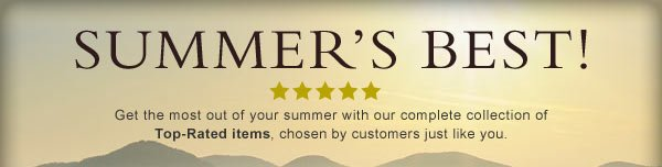 Summer's Best! Get the most out of your summer with our complete collection of Top-Rated items, chosen by customers just like you.