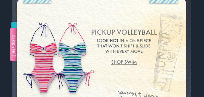 PICKUP VOLLEYBALL. LOOK HOT IN A ONE-PIECE THAT WON'T SHIFT & SLIDE WITH EVERY MOVE SHOP SWIM