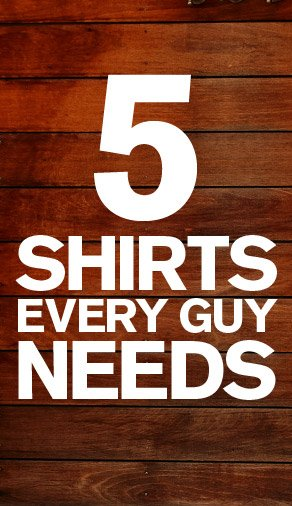 5 SHIRTS EVERY GUY NEEDS