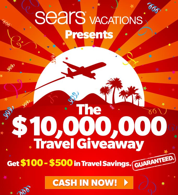 sears VACATIONS Presents - The $10,000,000 Travel Giveaway - Get $100-$500 in Travel Savings. GUARANTEED. | CASH IN NOW!