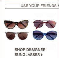 USE YOUR FRIENDS AND FAMILY COUPON ON YOUR SUMMER FAVORITES. SHOP DESIGNER SUNGLASSES.
