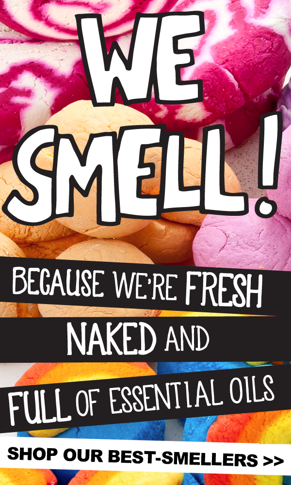 We Smell! Because we're FRESH, NAKED and FULL of ESSENTIAL OILS