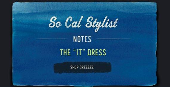 "SO CAL STYLIST NOTES THE  ""IT"" DRESS SHOP DRESSES"