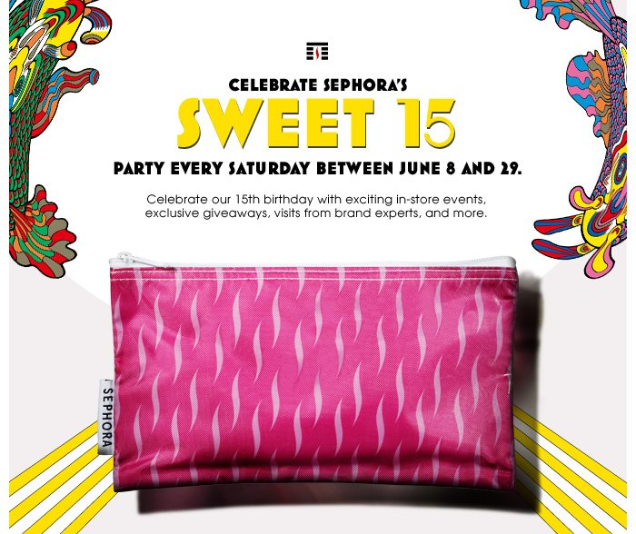Celebrate Sephora's Sweet 15! Party every Saturday between June 8 and 29. Celebrate our 15th birthday with exciting in-store events, exclusive giveaways, visits from brand experts, and more.
