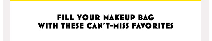 Fill Your Makeup Bag With These Can't-Miss Favorites