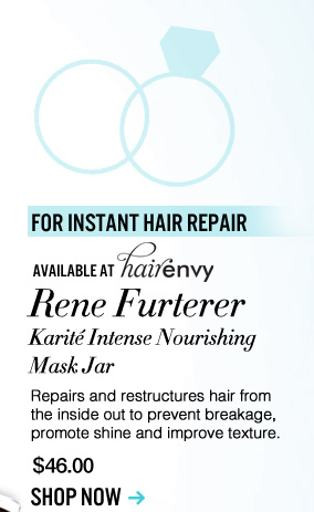 For Instant Hair Repair Available at HairEnvy Rene Furterer Karite Intense Nourishing Mask Jar Repairs and restructures hair from the inside out to prevent breakage, promote shine and improve texture. $46 Shop Now>>