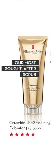 OUR MOST SOUGHT-AFTER SCRUB. Ceramide Line Smoothing Exfoliator $29.50.