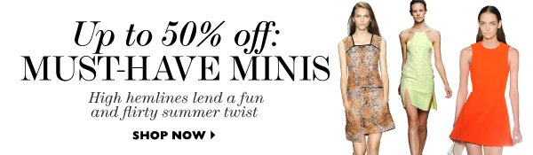 Up to 50% off Minis SHOP NOW