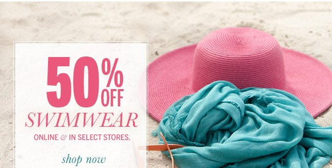 50% Off Swimwear online & in select stores. Shop Now
