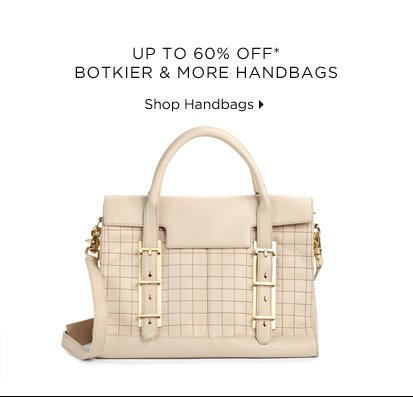 UP TO 60% OFF* BOTKIER & MORE HANDBAGS Shop Now