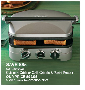 SAVE $85 -- FREE SHIPPING -- Cuisinart Griddler Grill, Griddle & Panini Press, OUR PRICE $99.95 -- SUGG. $185.00, $85 OFF SUGG. PRICE