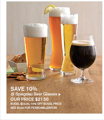 SAVE 10% -- Spiegelau Beer Glasses, OUR PRICE $21.50 -- SUGG. $24.00, 10% OFF SUGG. PRICE -- ADD $7.00 FOR PERSONALIZATION