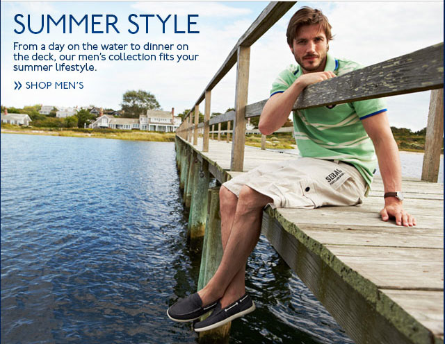 Summer Style From a day on the water to dinner on the deck, our men's collection fits your summer lifestyle. Shop Men's