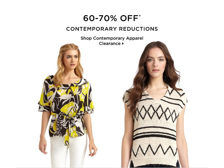 60-70% Off* Contemporary Reductions