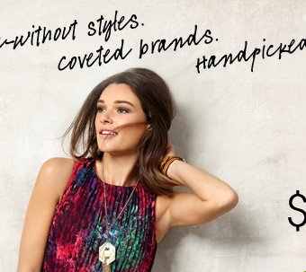 can't-live-without styles. coveted brands. Handpicked for you.