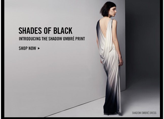 SHADES OF BLACK - Introducing the Shadow Ombré print - SHOP NOW