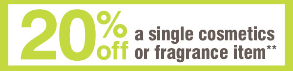 Take 20% off a single cosmetics or fragrance item** Now through Sunday, June 9