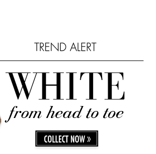TREND ALERT. WHITE from head to toe COLLECT NOW
