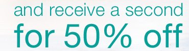 Receive a second for 50% off