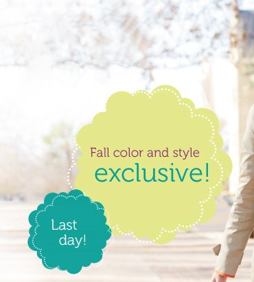 Fall color and style exclusive! Last day!