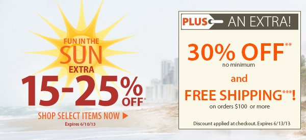 Fun in the Sun! An Extra 15-25% OFF Select Items! PLUS FREE Shipping on orders $100+ & An Extra 30% OFF!