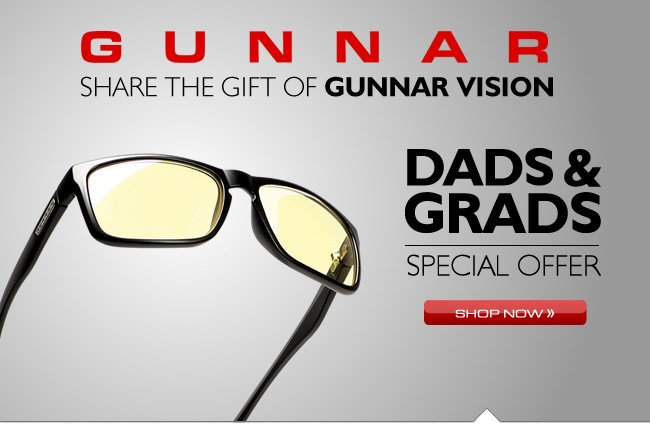 Dads & Grads Offer: Share the Gift of GUNNAR Vision