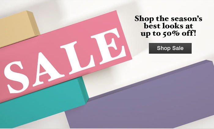SALE Shop the season's best looks at up to 50% off! Shop Sale