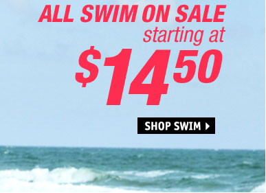 ALL SWIM ON SALE starting at  $14.50