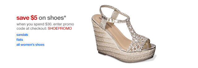 Save $5 on shoes* When you spend $30. Enter promo code at checkout: SHOEPROMO