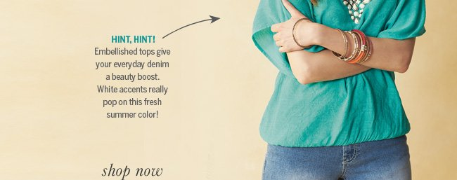 Hint, Hint! Embellished tops give your everyday denim a beauty boost. White accents really pop on this fresh summer color!