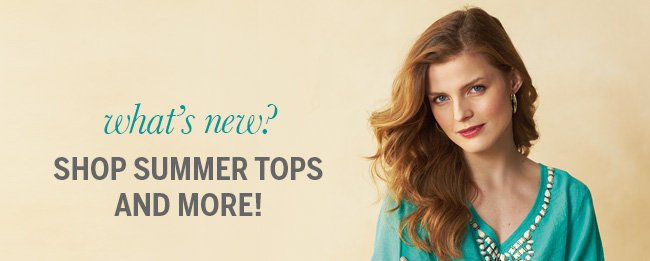 What's New? Shop Summer Tops & More!