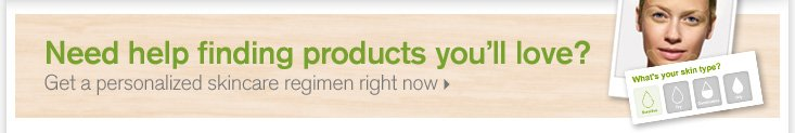Need help finding products you will love Get a personalized skincare regimen right now