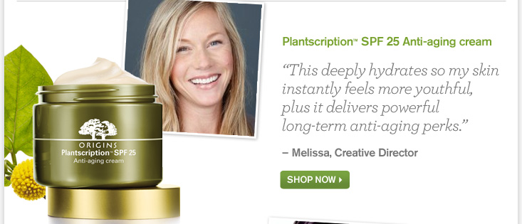 Plantscription SPF 25 Anti aging cream This deeply hydrates so my skin instantly feels more youthful plus it delivers powerful long term anti aging perks Melissa Creative Director SHOP NOW