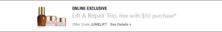 ONLINE EXCLUSIVE  Lift & Repair Trio, free with $50 purchase*  Offer Code JUNELIFT  See Details »