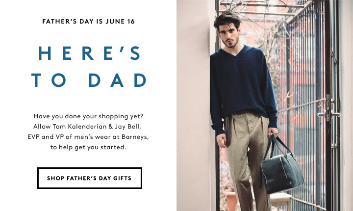 Barneys' own Tom Kalenderian and Jay Bell curate the ultimate Father's Day wish list: shop their picks now.