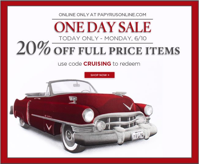 20% Off All Full Priced Items - One Day Sale Shop online today - Monday, 6/10 Save 20% off all full priced items Use code CRUISING to redeem  Additional savings site wide 30% Off Father's Day Gifts, Wrap & Bags 40% Off PAPYRUS Stationery 40% Off 2013 Graduation Gifts  Shop online at www.papyrusonline.com
